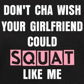 Don't Cha Wish Your Girlfriend Could Squat Like Me