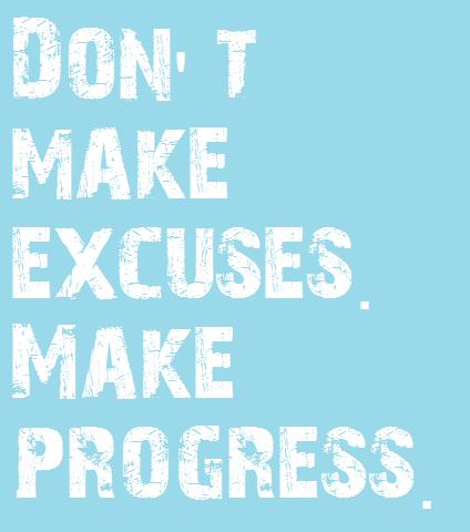 don't make excuses make progress