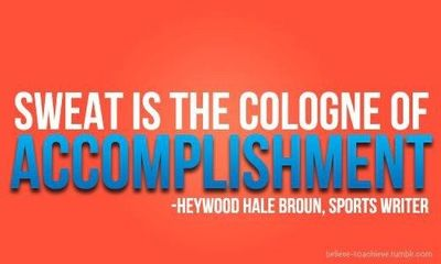 sweat is the cologne of accomplishment