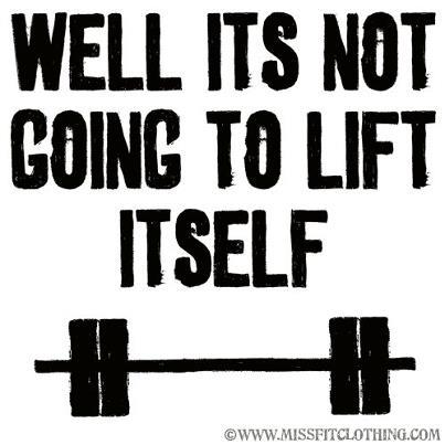 Not Going To Lift Itself