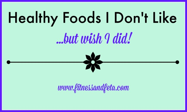 Healthy Foods I Don't Like